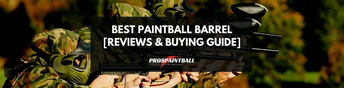 Best Paintball Barrel Reviews & Buying Guide