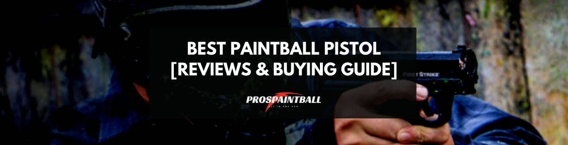 Best Paintball Pistol Reviews & Buying Guide
