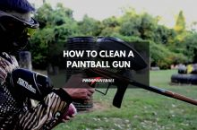 How To Clean A Paintball Gun | The Ultimate Guide